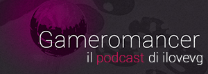 Gameromancer - il podcast di I Love Videogames