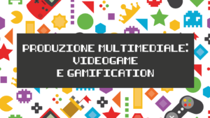 produzione multimediale videogame e gamification