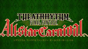 Theatrhythm Final Fantasy: All-Star Carnival