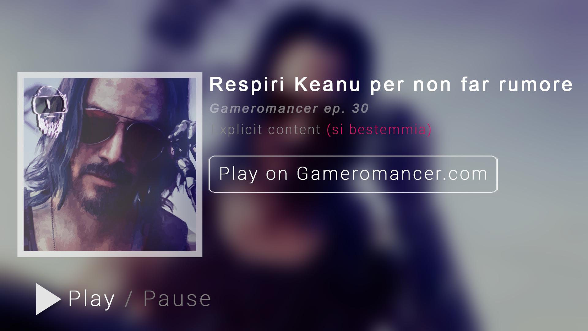 Ep. 30: Respiri Keanu per non far rumore