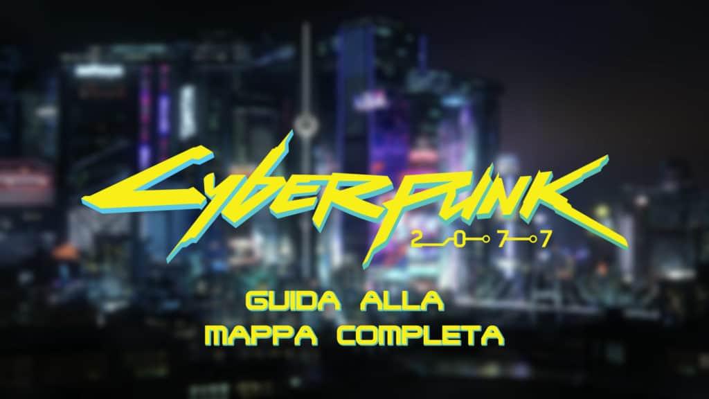 La mappa completa di Cyberpunk 2077